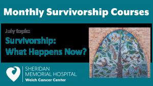 Survivorship Course - July topic: Survivorship, What Happens Now? @ Welch Cancer Center